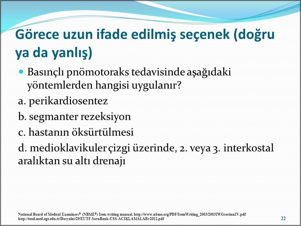 Görece uzun ifade edilmiş seçenek (doğru ya da yanlış) Basınçlı pnömotoraks tedavisinde aşağıdaki yöntemlerden hangisi uygulanır? a. perikardiosentez