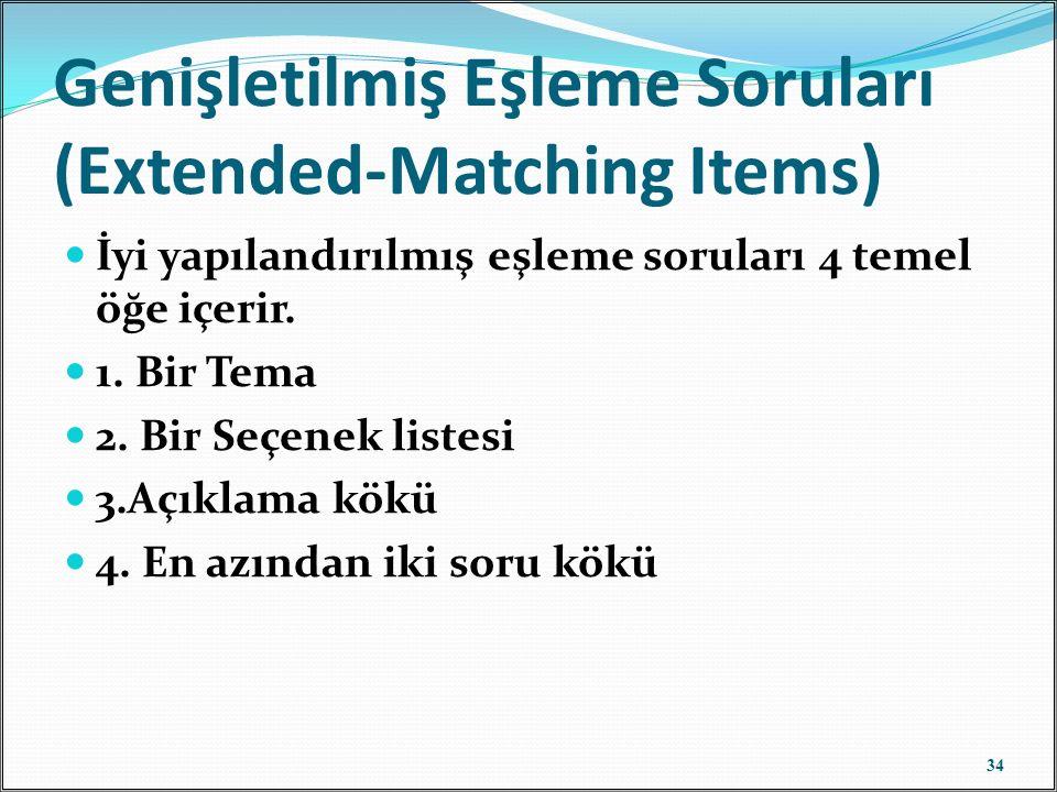 Genişletilmiş Eşleme Soruları (Extended-Matching Items) İyi yapılandırılmış eşleme soruları 4 temel öğe içerir. 1. Bir Tema 2. Bir Seçenek listesi 3.A
