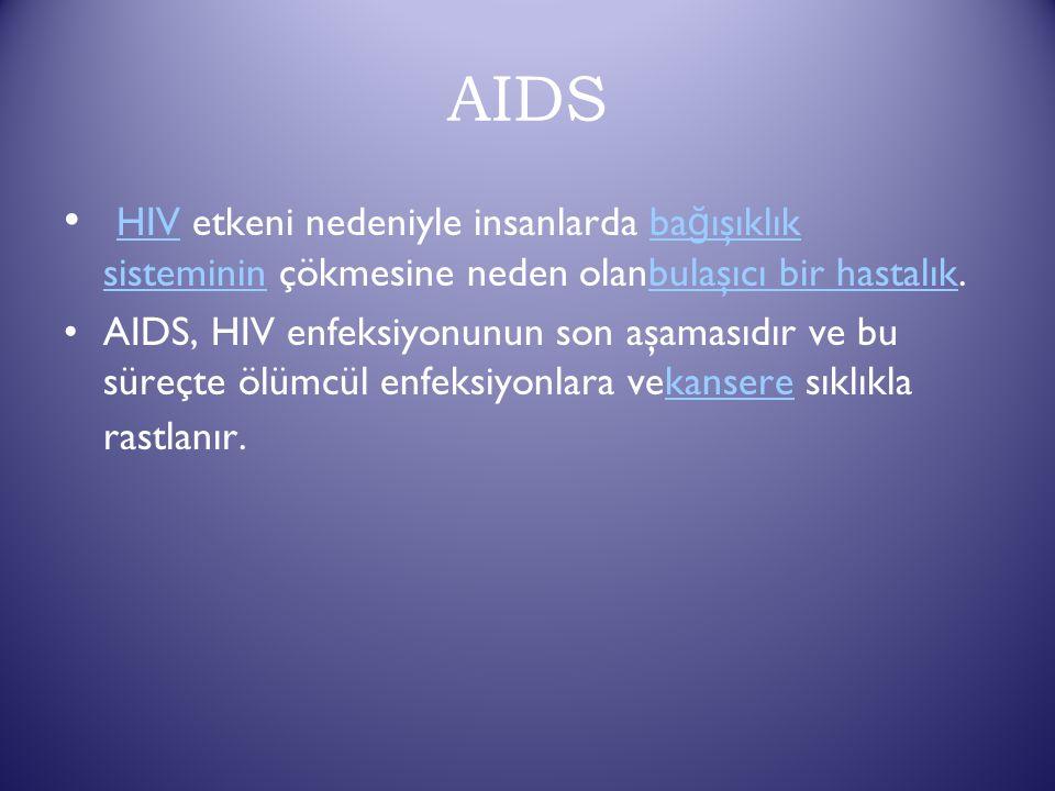 AIDS HIV etkeni nedeniyle insanlarda ba ğ ışıklık sisteminin çökmesine neden olanbulaşıcı bir hastalık. HIVba ğ ışıklık sistemininbulaşıcı bir hastalı
