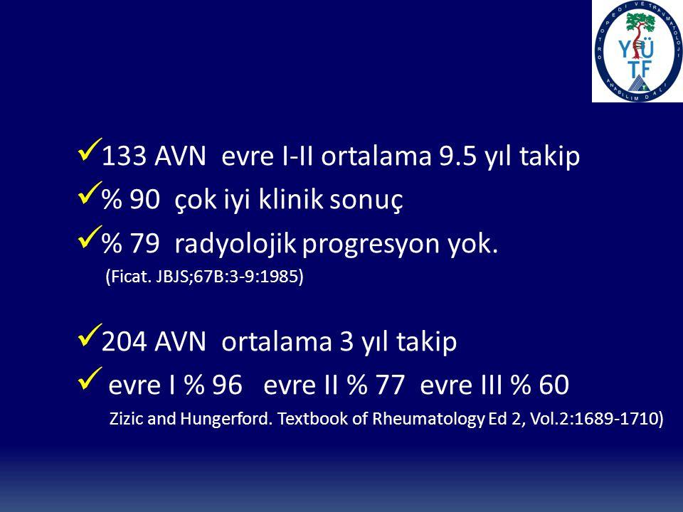 133 AVN evre I-II ortalama 9.5 yıl takip % 90 çok iyi klinik sonuç % 79 radyolojik progresyon yok.