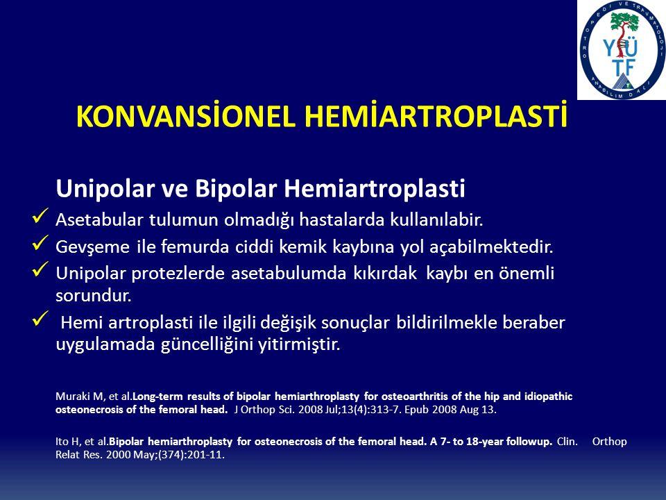 KONVANSİONEL HEMİARTROPLASTİ Unipolar ve Bipolar Hemiartroplasti Asetabular tulumun olmadığı hastalarda kullanılabir.