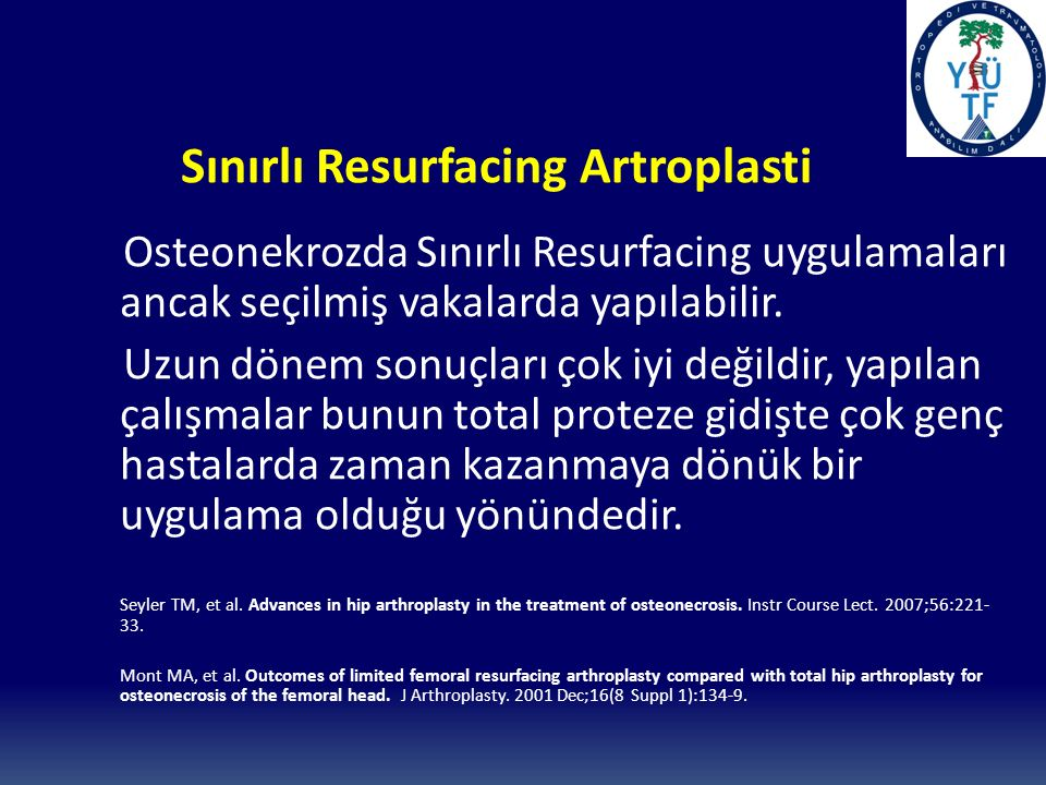 Sınırlı Resurfacing Artroplasti Osteonekrozda Sınırlı Resurfacing uygulamaları ancak seçilmiş vakalarda yapılabilir.