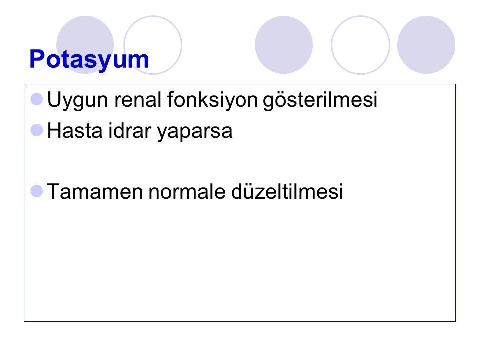 Potasyum Uygun renal fonksiyon gösterilmesi Hasta idrar yaparsa Tamamen normale düzeltilmesi