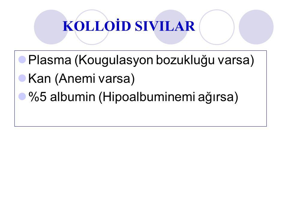 Plasma (Kougulasyon bozukluğu varsa) Kan (Anemi varsa) %5 albumin (Hipoalbuminemi ağırsa) KOLLOİD SIVILAR