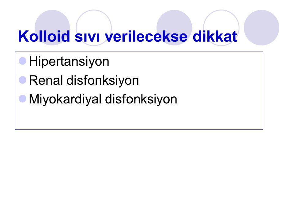 Kolloid sıvı verilecekse dikkat Hipertansiyon Renal disfonksiyon Miyokardiyal disfonksiyon