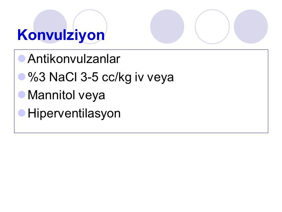 Konvulziyon Antikonvulzanlar %3 NaCl 3-5 cc/kg iv veya Mannitol veya Hiperventilasyon