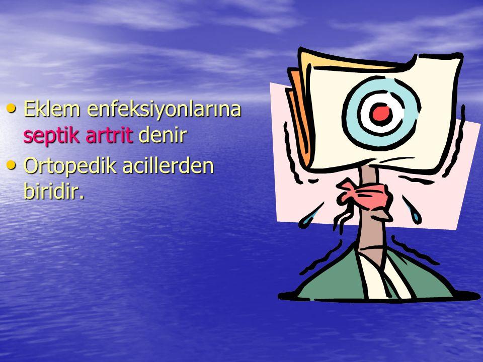 Eklem enfeksiyonlarına septik artrit denir Eklem enfeksiyonlarına septik artrit denir Ortopedik acillerden biridir. Ortopedik acillerden biridir.