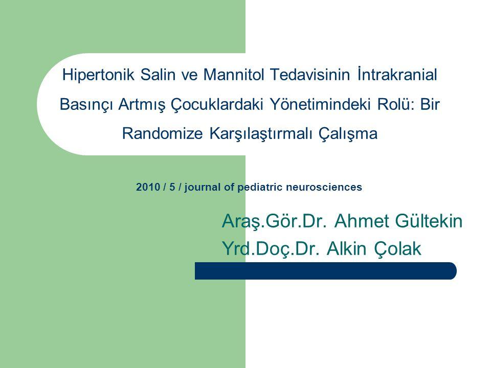 Hipertonik Salin ve Mannitol Tedavisinin İntrakranial Basınçı Artmış Çocuklardaki Yönetimindeki Rolü: Bir Randomize Karşılaştırmalı Çalışma 2010 / 5 /