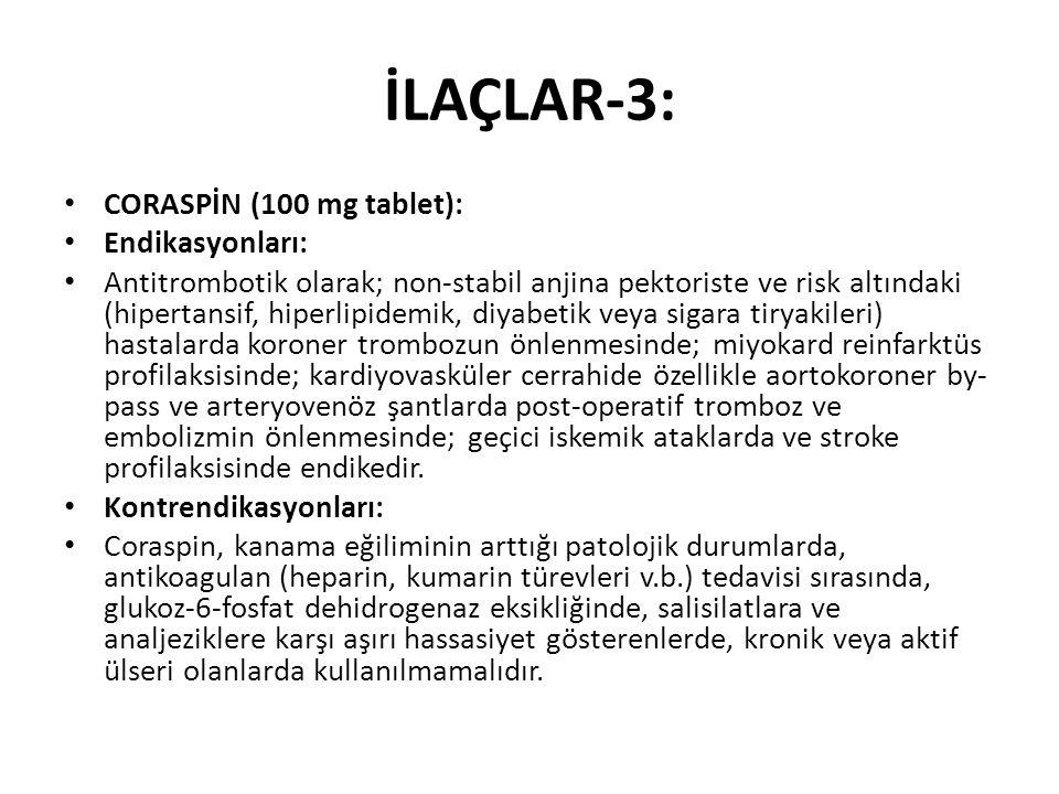 İLAÇLAR-3: CORASPİN (100 mg tablet): Endikasyonları: Antitrombotik olarak; non-stabil anjina pektoriste ve risk altındaki (hipertansif, hiperlipidemik