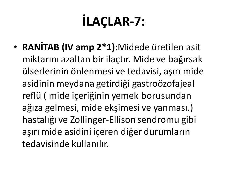İLAÇLAR-7: RANİTAB (IV amp 2*1):Midede üretilen asit miktarını azaltan bir ilaçtır. Mide ve bağırsak ülserlerinin önlenmesi ve tedavisi, aşırı mide as