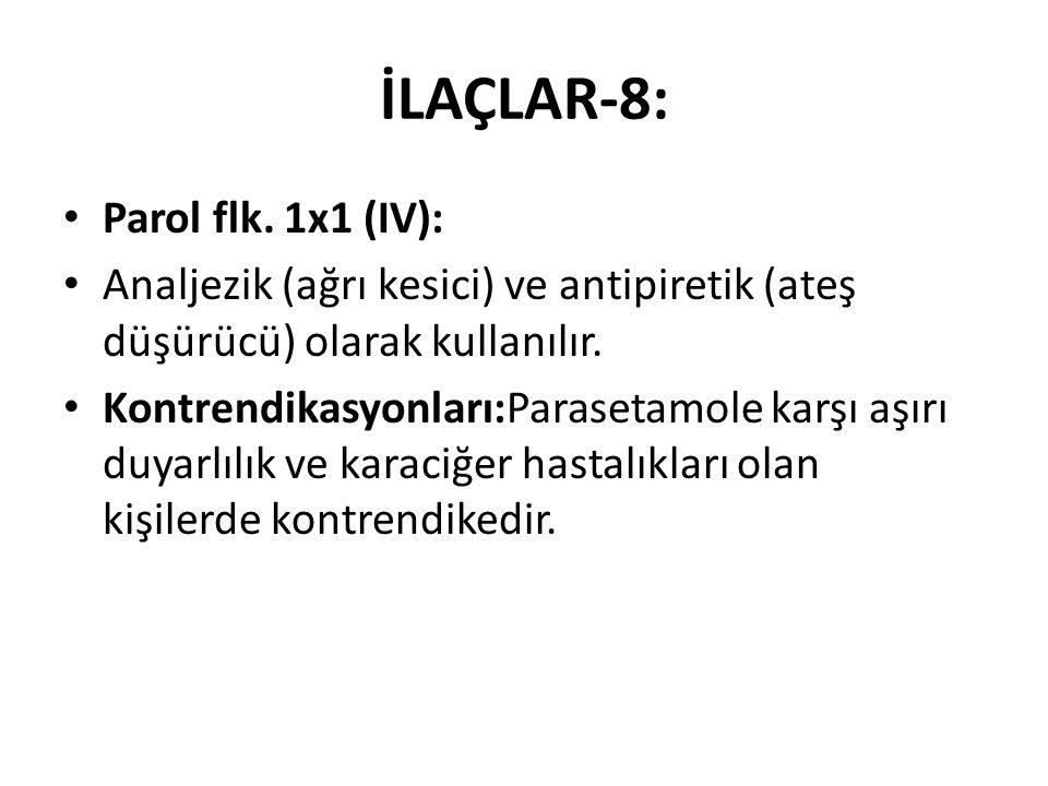 İLAÇLAR-8: Parol flk. 1x1 (IV): Analjezik (ağrı kesici) ve antipiretik (ateş düşürücü) olarak kullanılır. Kontrendikasyonları:Parasetamole karşı aşırı