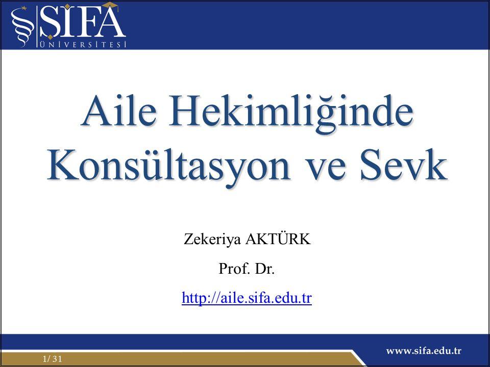 / 311 Aile Hekimliğinde Konsültasyon ve Sevk Zekeriya AKTÜRK Prof. Dr. http://aile.sifa.edu.tr