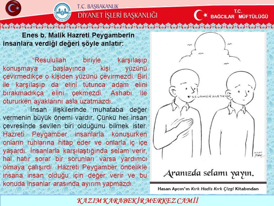 """T.C. BAĞCILAR MÜFTÜLÜĞÜ KAZIM KARABEKİR MERKEZ CAMİİ Enes b. Malik Hazreti Peygamberin insanlara verdiği değeri şöyle anlatır: """"Resulullah biriyle kar"""