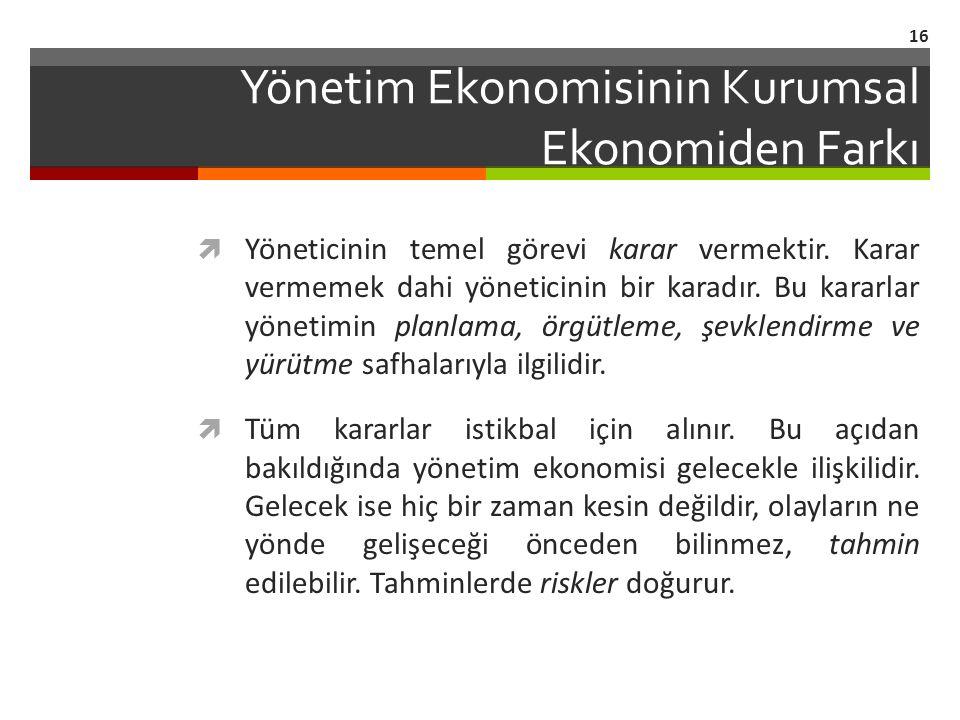 Yönetim Ekonomisinin Kurumsal Ekonomiden Farkı  Yöneticinin temel görevi karar vermektir.