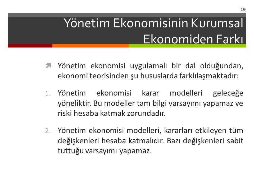 Yönetim Ekonomisinin Kurumsal Ekonomiden Farkı  Yönetim ekonomisi uygulamalı bir dal olduğundan, ekonomi teorisinden şu hususlarda farklılaşmaktadır: 1.