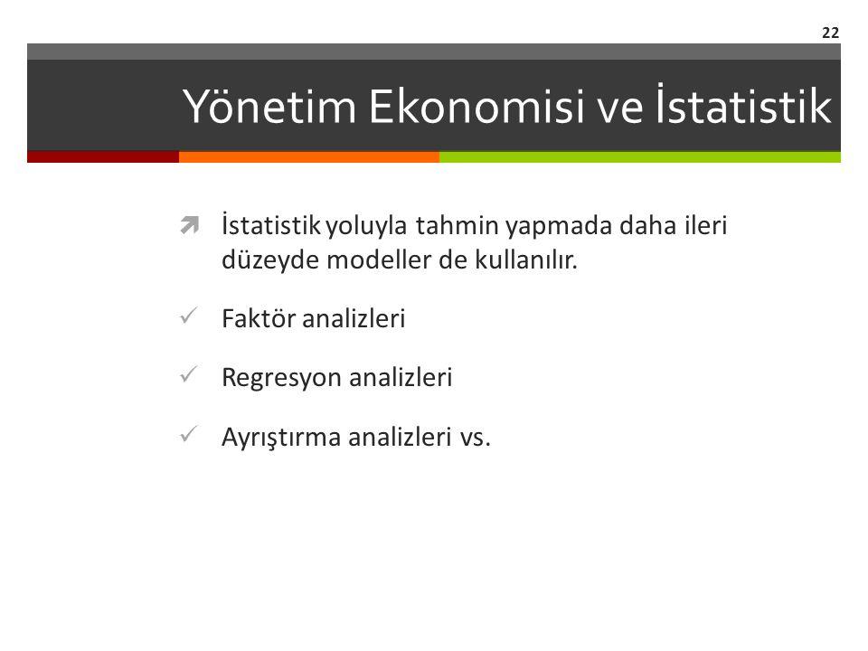Yönetim Ekonomisi ve İstatistik  İstatistik yoluyla tahmin yapmada daha ileri düzeyde modeller de kullanılır.