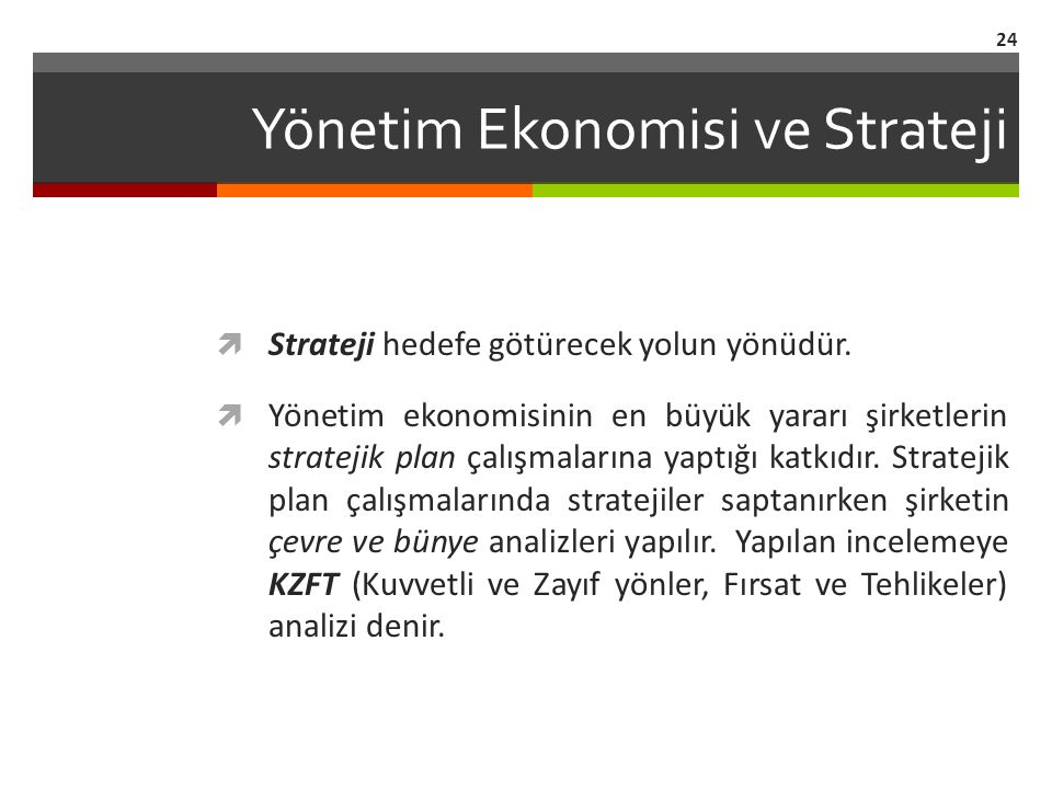Yönetim Ekonomisi ve Strateji  Strateji hedefe götürecek yolun yönüdür.