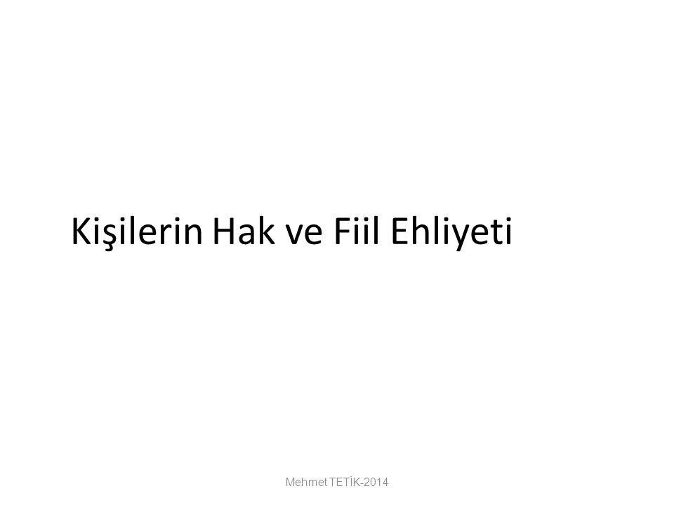 Kişilerin Hak ve Fiil Ehliyeti Mehmet TETİK-2014