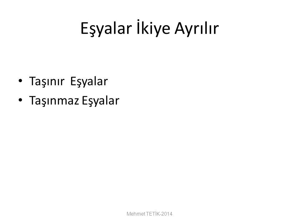 Eşyalar İkiye Ayrılır Taşınır Eşyalar Taşınmaz Eşyalar Mehmet TETİK-2014