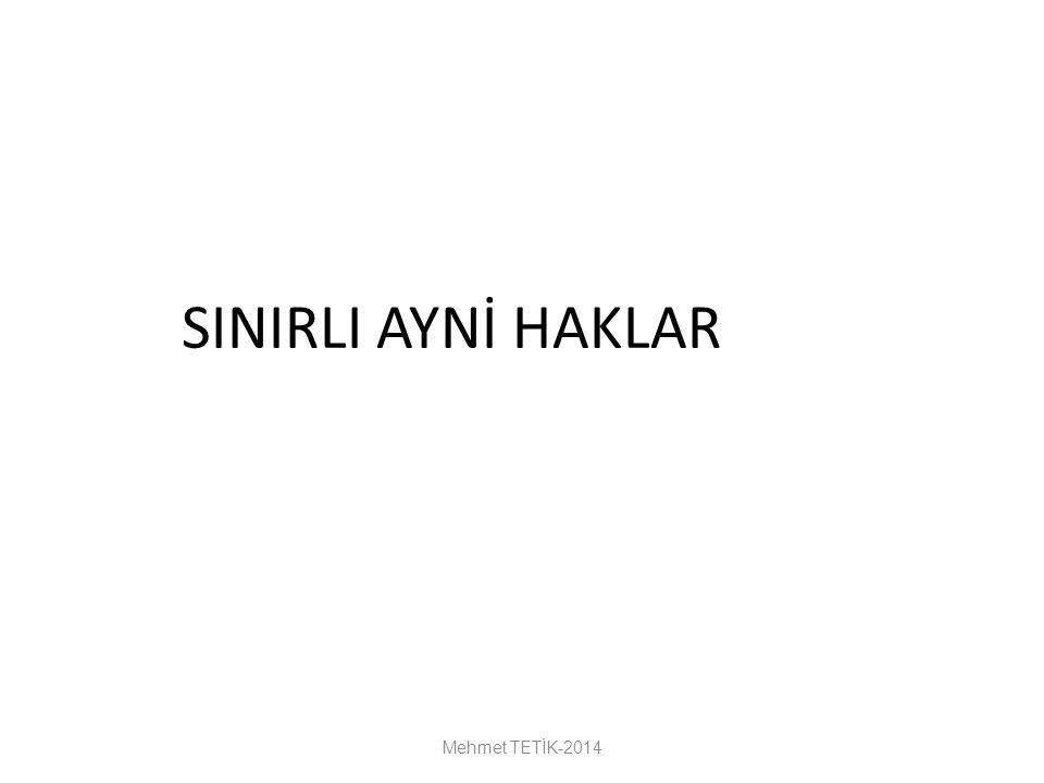 SINIRLI AYNİ HAKLAR Mehmet TETİK-2014