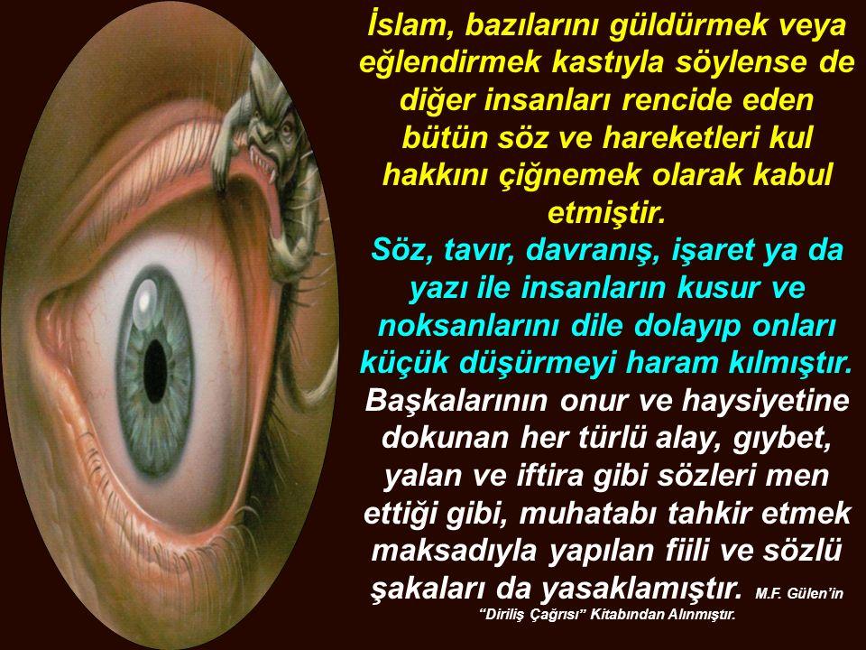 İslam, bazılarını güldürmek veya eğlendirmek kastıyla söylense de diğer insanları rencide eden bütün söz ve hareketleri kul hakkını çiğnemek olarak ka