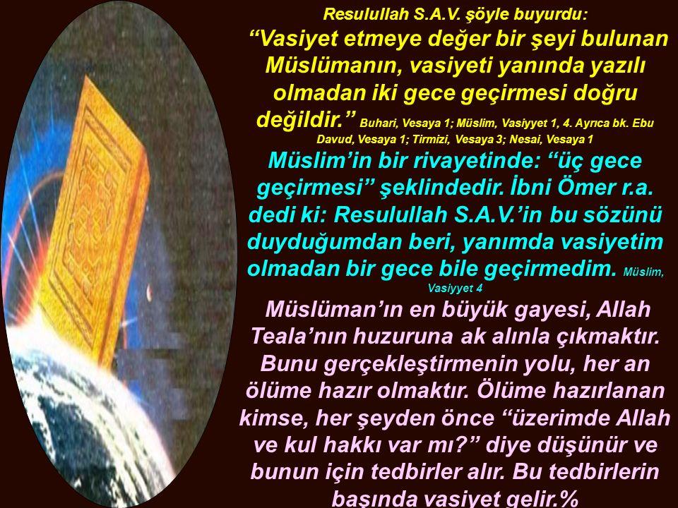 """Resulullah S.A.V. şöyle buyurdu: """"Vasiyet etmeye değer bir şeyi bulunan Müslümanın, vasiyeti yanında yazılı olmadan iki gece geçirmesi doğru değildir."""