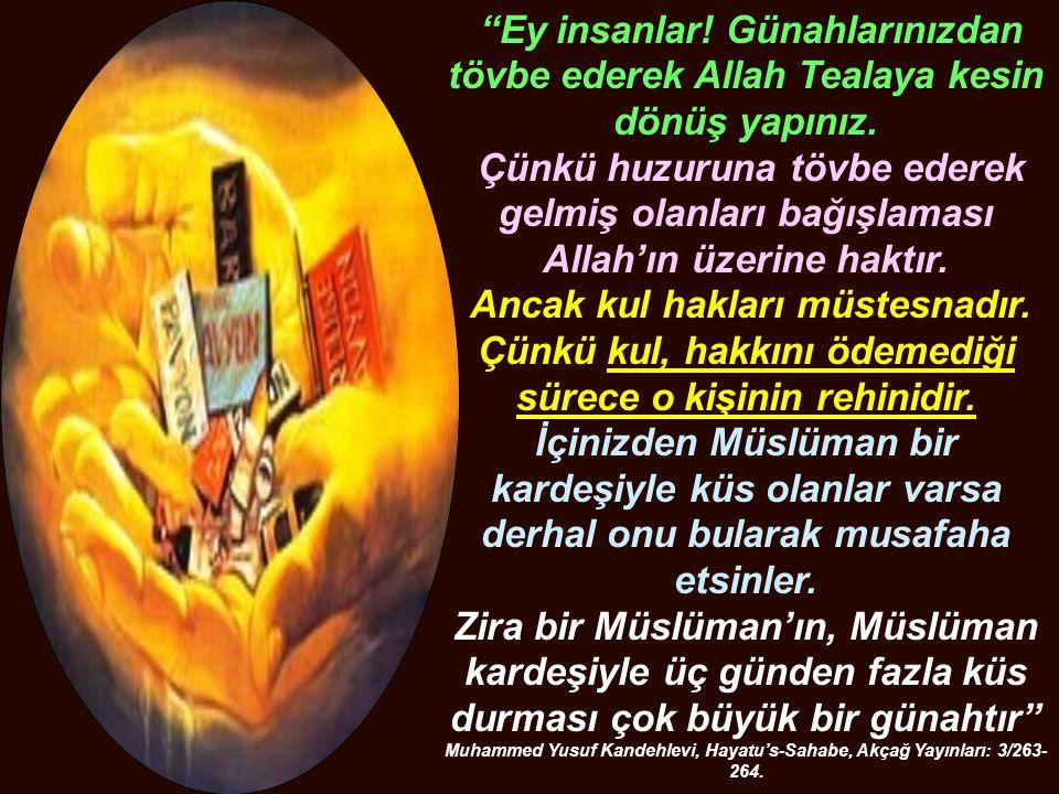 """""""Ey insanlar! Günahlarınızdan tövbe ederek Allah Tealaya kesin dönüş yapınız. Çünkü huzuruna tövbe ederek gelmiş olanları bağışlaması Allah'ın üzerine"""