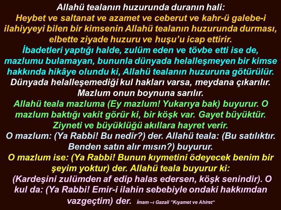 Allahü tealanın huzurunda duranın hali: Heybet ve saltanat ve azamet ve ceberut ve kahr-ü galebe-i ilahiyyeyi bilen bir kimsenin Allahü tealanın huzur