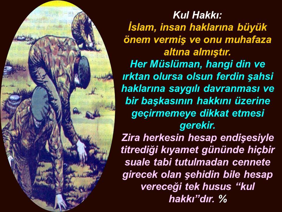 Kul Hakkı: İslam, insan haklarına büyük önem vermiş ve onu muhafaza altına almıştır. Her Müslüman, hangi din ve ırktan olursa olsun ferdin şahsi hakla