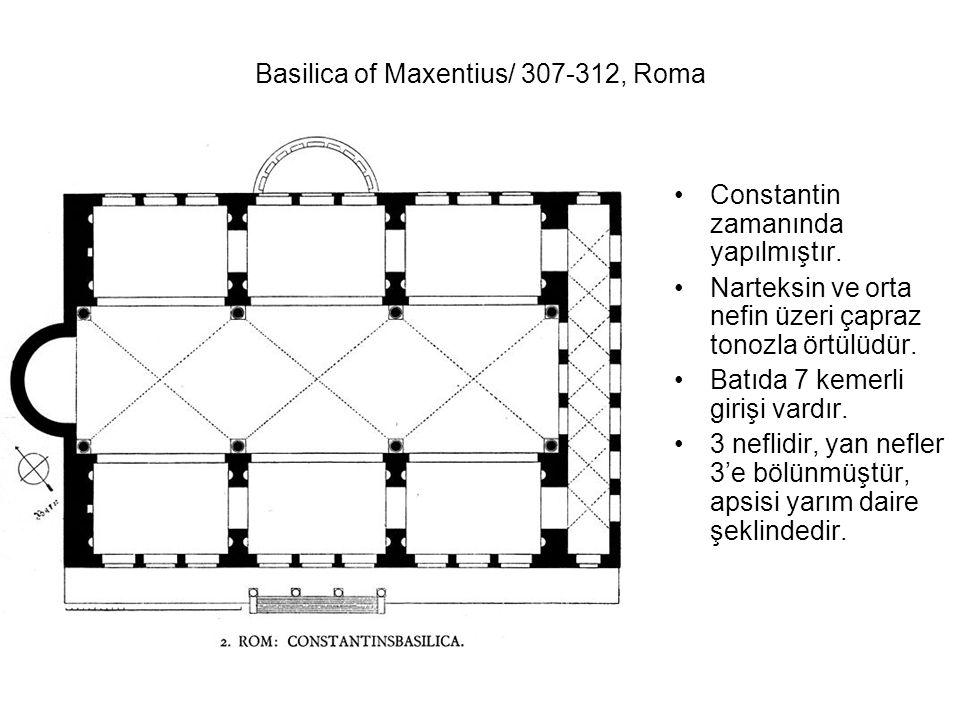 Basilica of Maxentius/ 307-312, Roma Constantin zamanında yapılmıştır. Narteksin ve orta nefin üzeri çapraz tonozla örtülüdür. Batıda 7 kemerli girişi