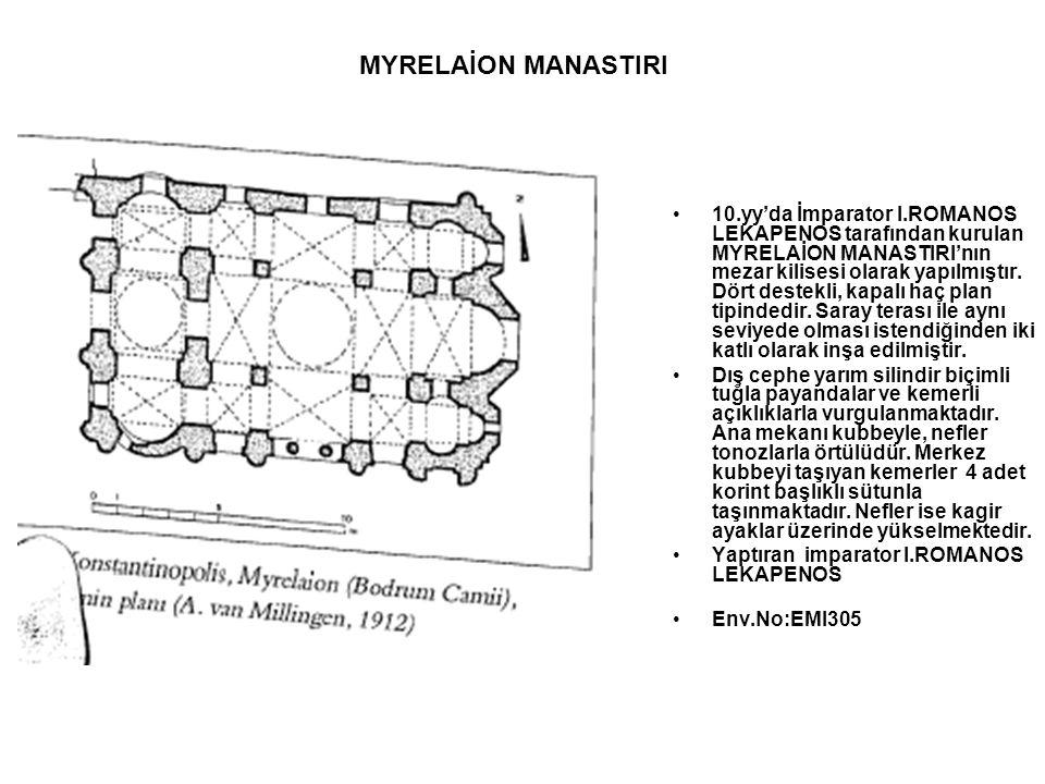 10.yy'da İmparator I.ROMANOS LEKAPENOS tarafından kurulan MYRELAİON MANASTIRI'nın mezar kilisesi olarak yapılmıştır. Dört destekli, kapalı haç plan ti