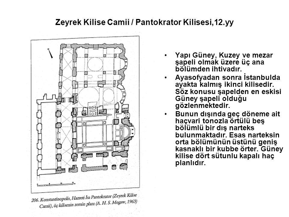 Zeyrek Kilise Camii / Pantokrator Kilisesi,12.yy Yapı Güney, Kuzey ve mezar şapeli olmak üzere üç ana bölümden ihtivadır. Ayasofyadan sonra İstanbulda