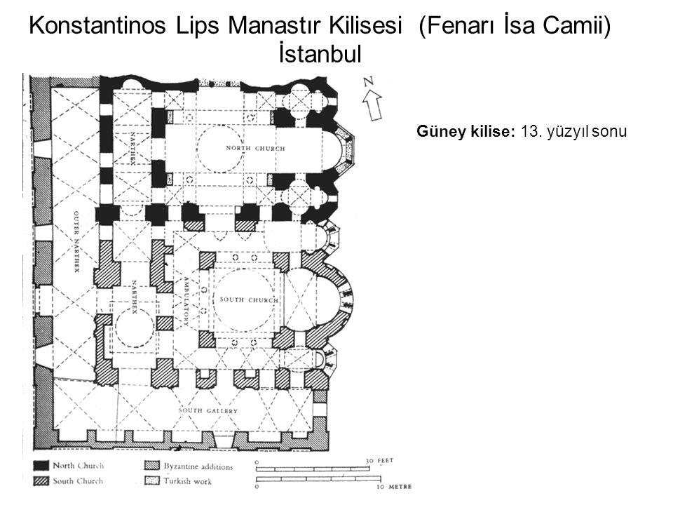 Konstantinos Lips Manastır Kilisesi (Fenarı İsa Camii) İstanbul Güney kilise: 13. yüzyıl sonu
