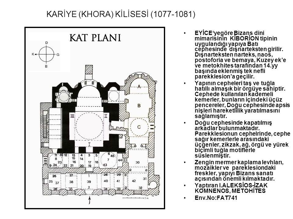 KARİYE (KHORA) KİLİSESİ (1077-1081) EYİCE'yegöre Bizans dini mimarisinin KİBORİON tipinin uygulandığı yapıya Batı cephesinde dışnarteksten girilir. Dı