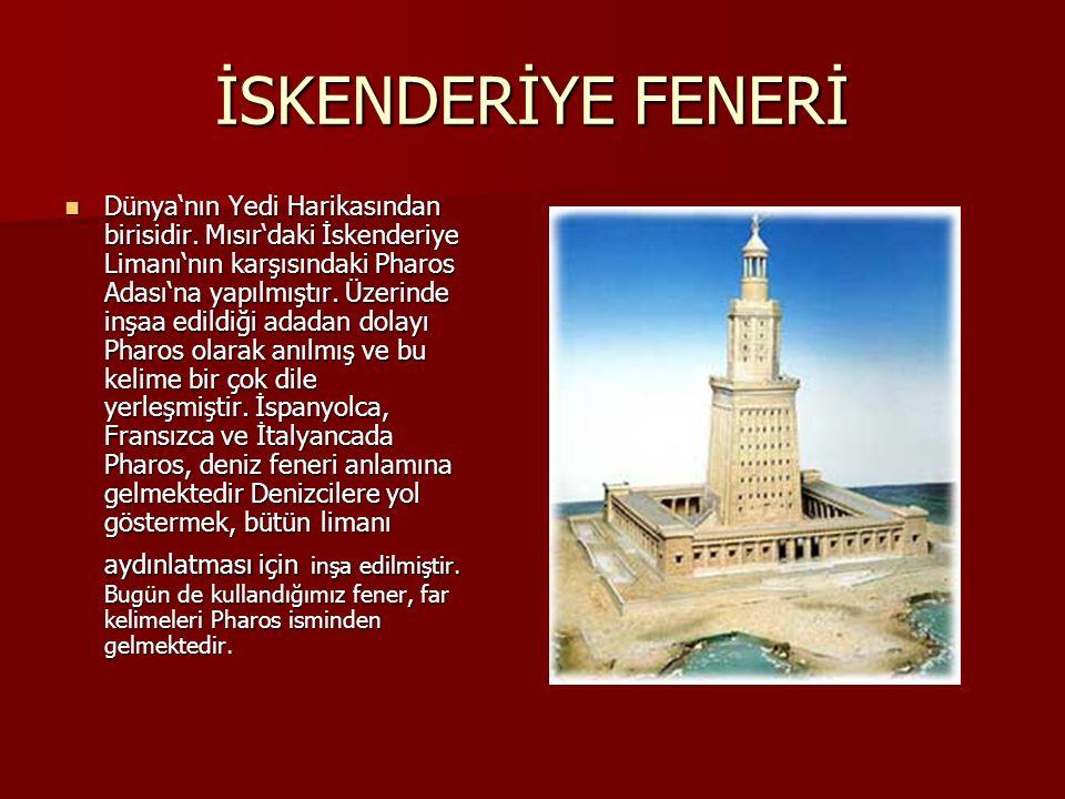İSKENDERİYE FENERİ Dünya'nın Yedi Harikasından birisidir.