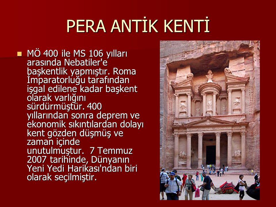 PERA ANTİK KENTİ MÖ 400 ile MS 106 yılları arasında Nebatiler'e başkentlik yapmıştır. Roma İmparatorluğu tarafından işgal edilene kadar başkent olarak