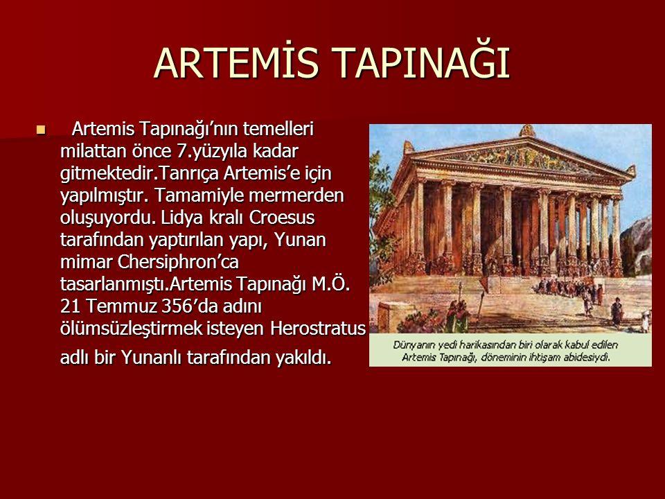 ARTEMİS TAPINAĞI Artemis Tapınağı'nın temelleri milattan önce 7.yüzyıla kadar gitmektedir.Tanrıça Artemis'e için yapılmıştır. Tamamiyle mermerden oluş