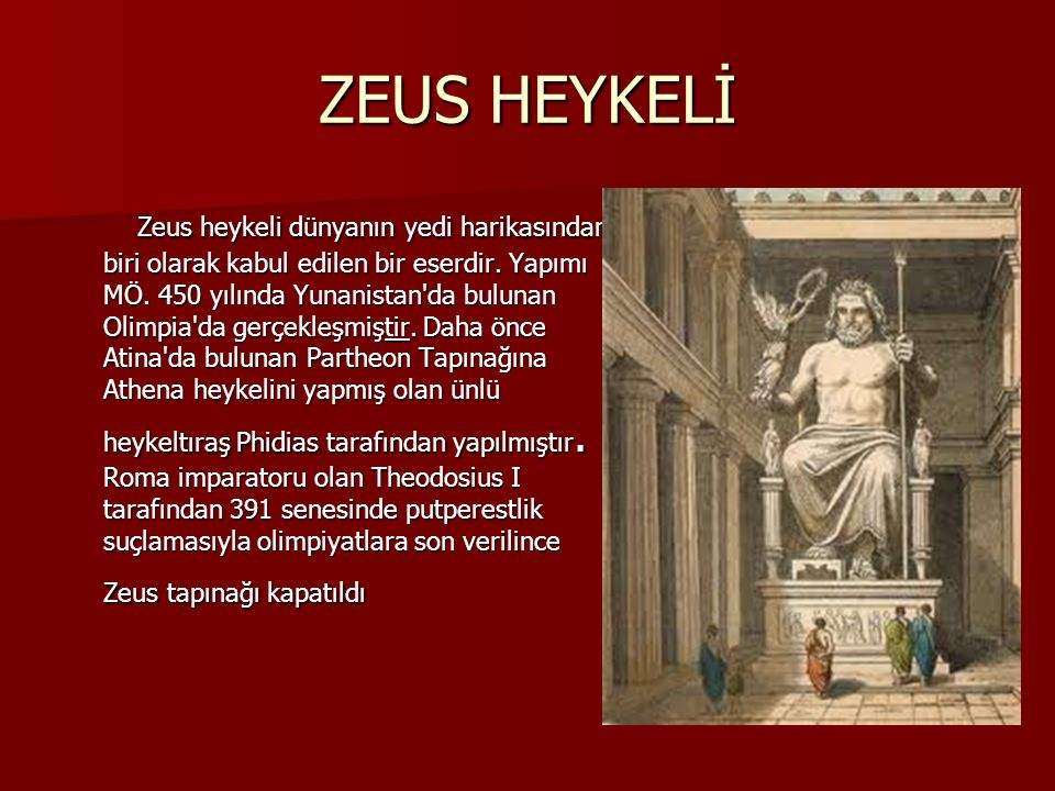 ZEUS HEYKELİ Zeus heykeli dünyanın yedi harikasından biri olarak kabul edilen bir eserdir. Yapımı MÖ. 450 yılında Yunanistan'da bulunan Olimpia'da ger