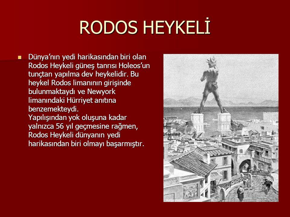 RODOS HEYKELİ Dünya'nın yedi harikasından biri olan Rodos Heykeli güneş tanrısı Holeos'un tunçtan yapılma dev heykelidir. Bu heykel Rodos limanının gi