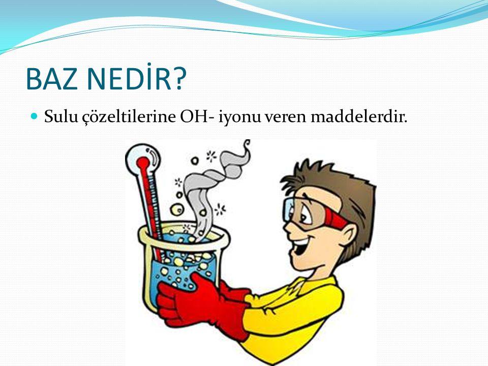BAZ NEDİR Sulu çözeltilerine OH- iyonu veren maddelerdir.