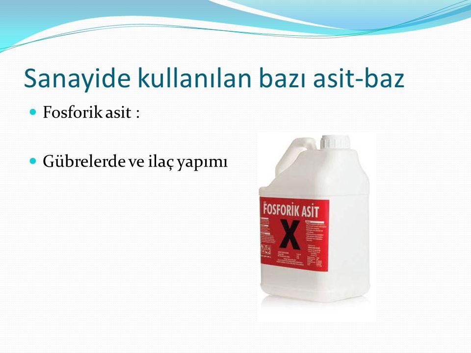 Sanayide kullanılan bazı asit-baz Fosforik asit : Gübrelerde ve ilaç yapımı