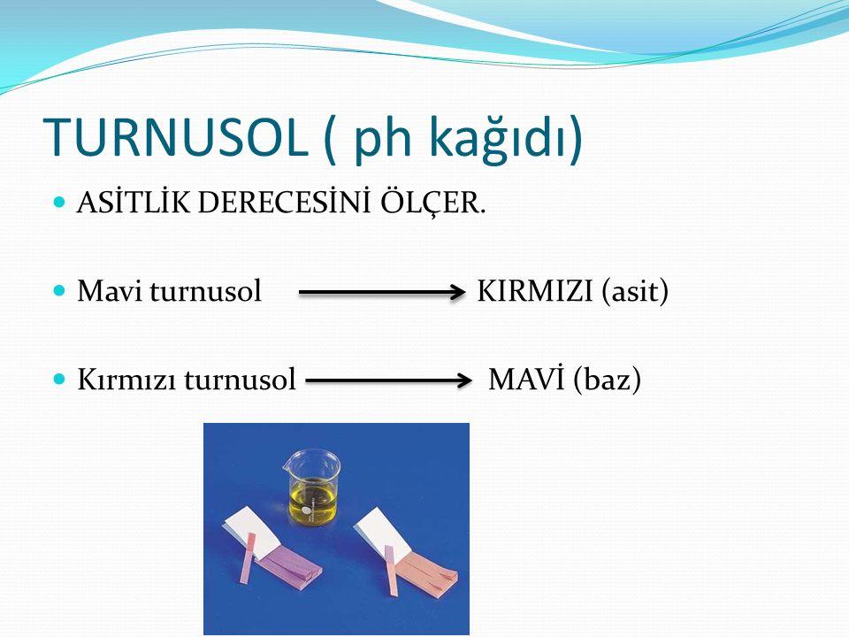 TURNUSOL ( ph kağıdı) ASİTLİK DERECESİNİ ÖLÇER.