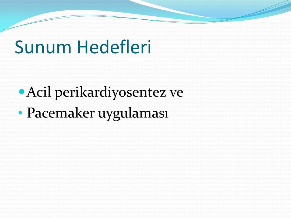 Sunum Hedefleri Acil perikardiyosentez ve Pacemaker uygulaması