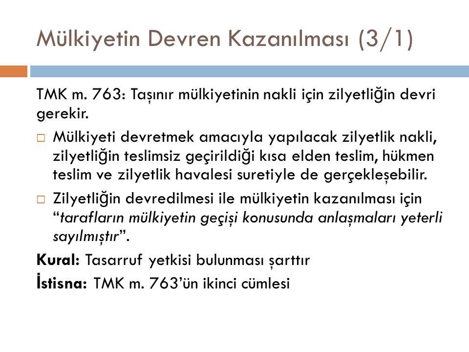 Mülkiyetin Devren Kazanılması (3/1) TMK m. 763: Taşınır mülkiyetinin nakli için zilyetli ğ in devri gerekir.  Mülkiyeti devretmek amacıyla yapılacak