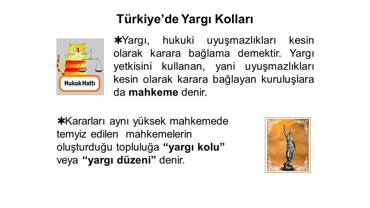 Türkiye'de Yargı Kolları  Yargı, hukuki uyuşmazlıkları kesin olarak karara bağlama demektir.