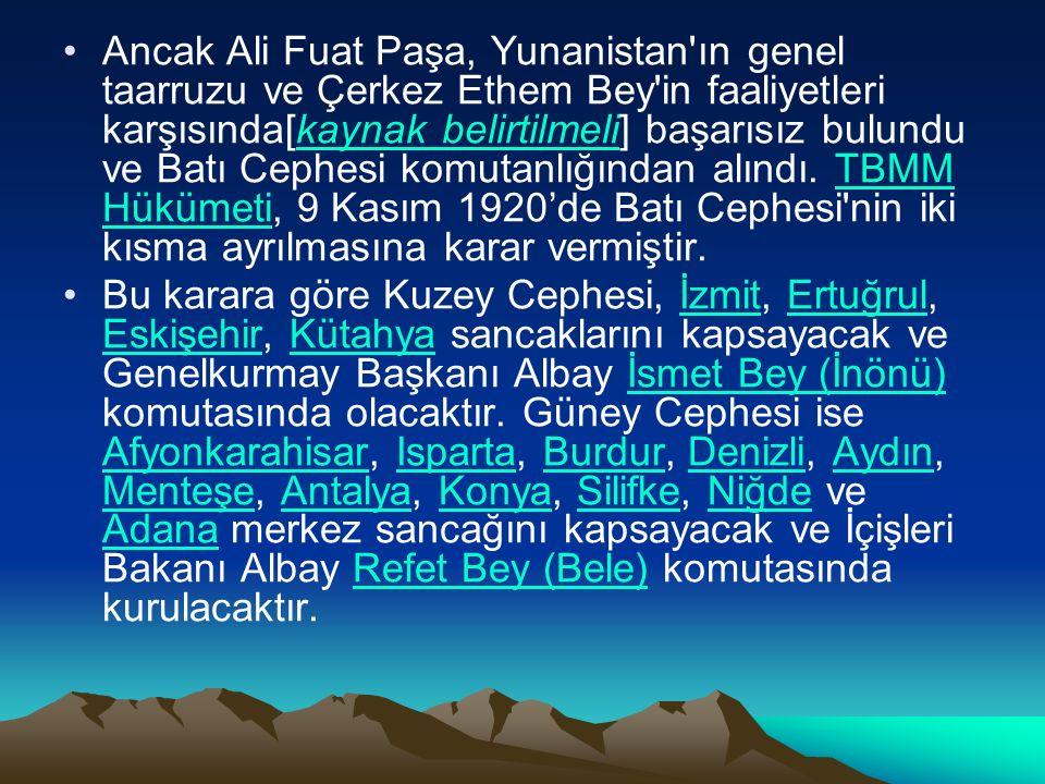 Ancak Ali Fuat Paşa, Yunanistan ın genel taarruzu ve Çerkez Ethem Bey in faaliyetleri karşısında[kaynak belirtilmeli] başarısız bulundu ve Batı Cephesi komutanlığından alındı.