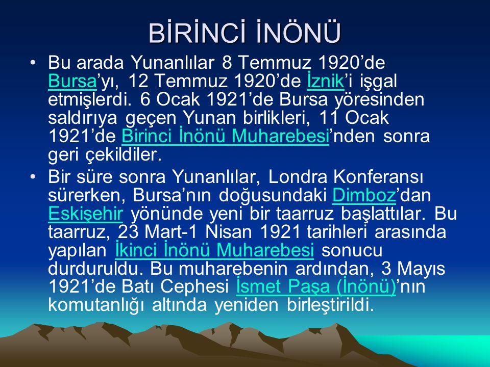 BİRİNCİ İNÖNÜ Bu arada Yunanlılar 8 Temmuz 1920'de Bursa'yı, 12 Temmuz 1920'de İznik'i işgal etmişlerdi.
