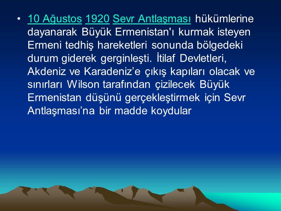 10 Ağustos 1920 Sevr Antlaşması hükümlerine dayanarak Büyük Ermenistan ı kurmak isteyen Ermeni tedhiş hareketleri sonunda bölgedeki durum giderek gerginleşti.