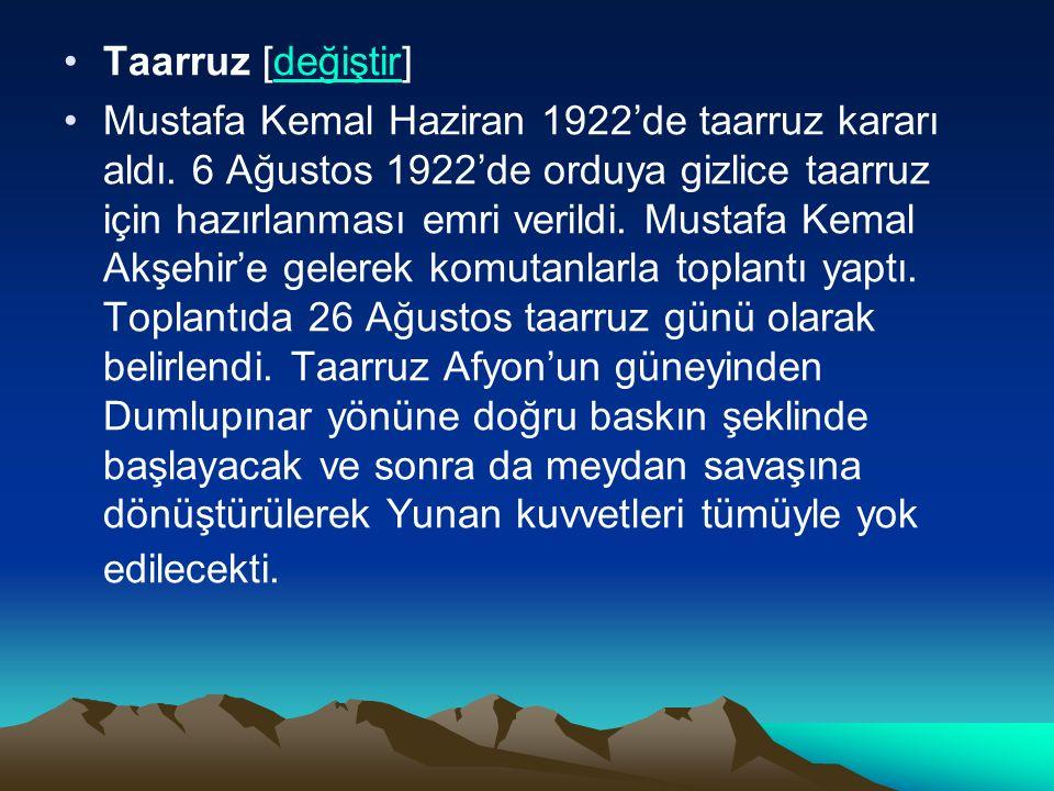 Taarruz [değiştir]değiştir Mustafa Kemal Haziran 1922'de taarruz kararı aldı.