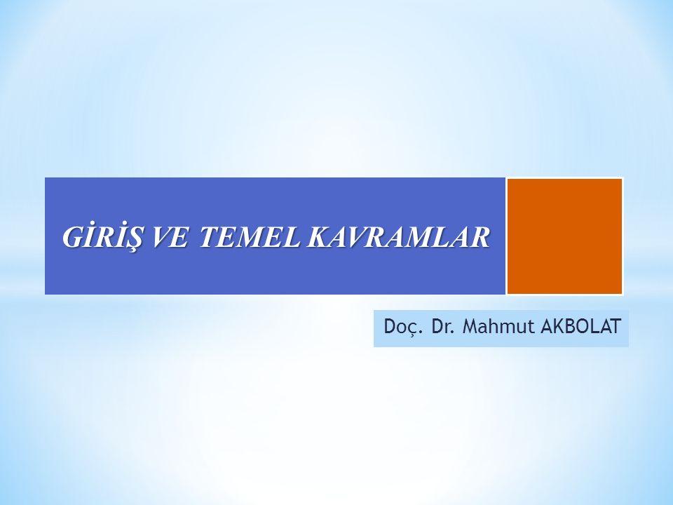 Doç. Dr. Mahmut AKBOLAT GİRİŞ VE TEMEL KAVRAMLAR